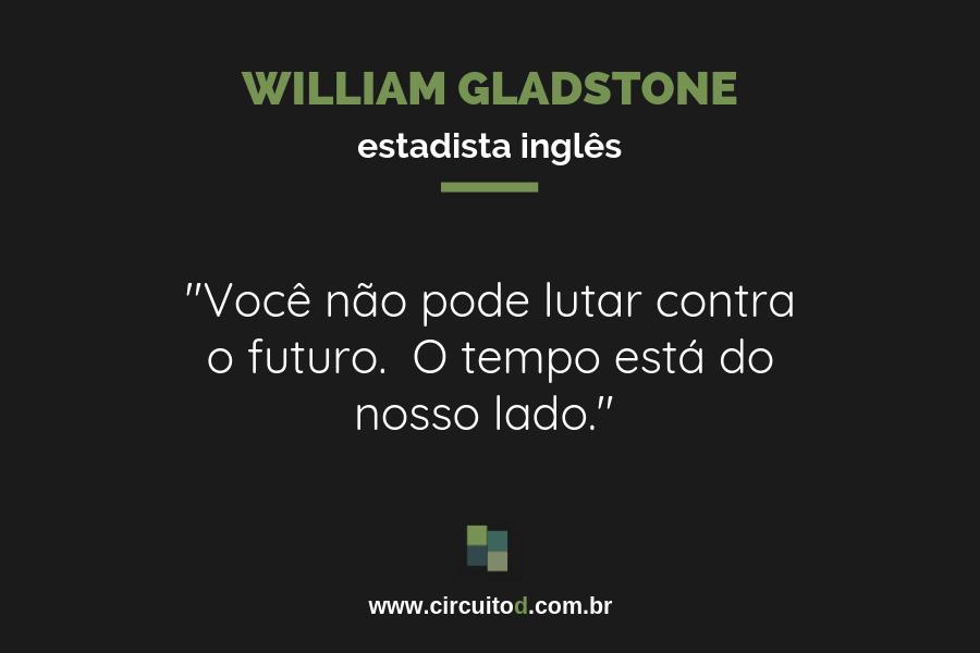 Frase de Gladstone sobre o futuro