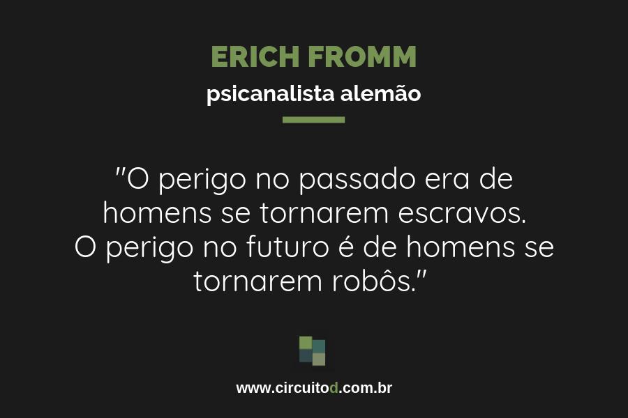 Frase de Erich Fromm sobre futuro e robôs