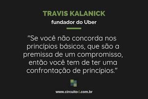 Frase de Travis Kalanick sobre confrontação de princípios