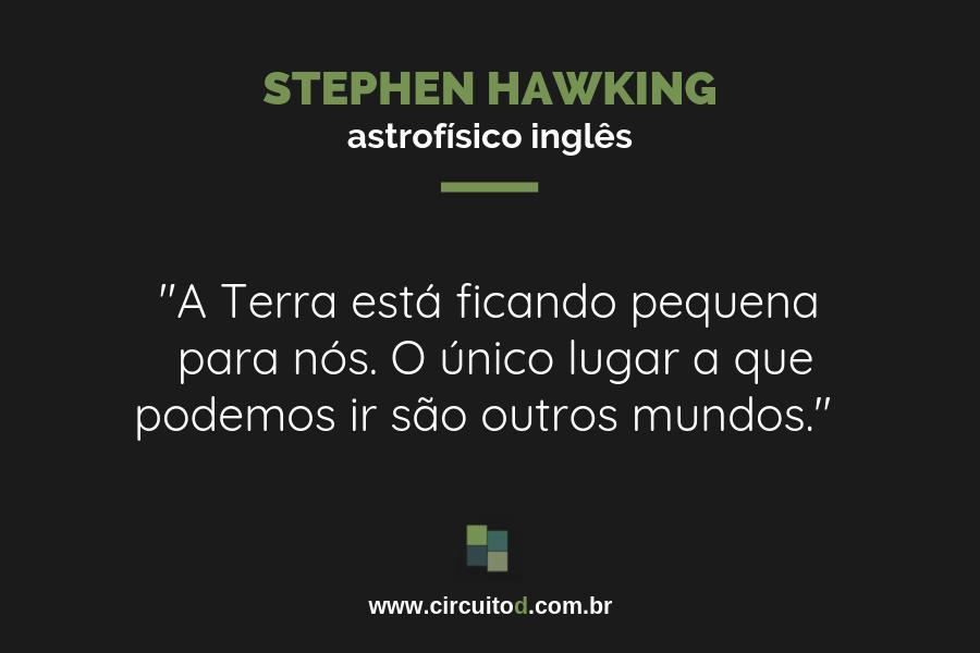 Frase de Stephen Hawking sobre conquista do espaço e outros mundos