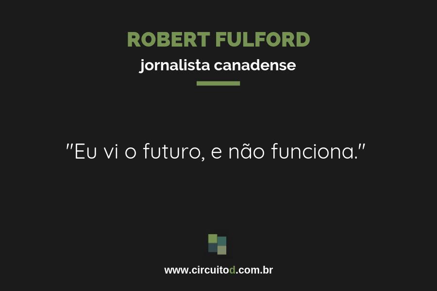 Frase sobre o futuro de Robert Fulford