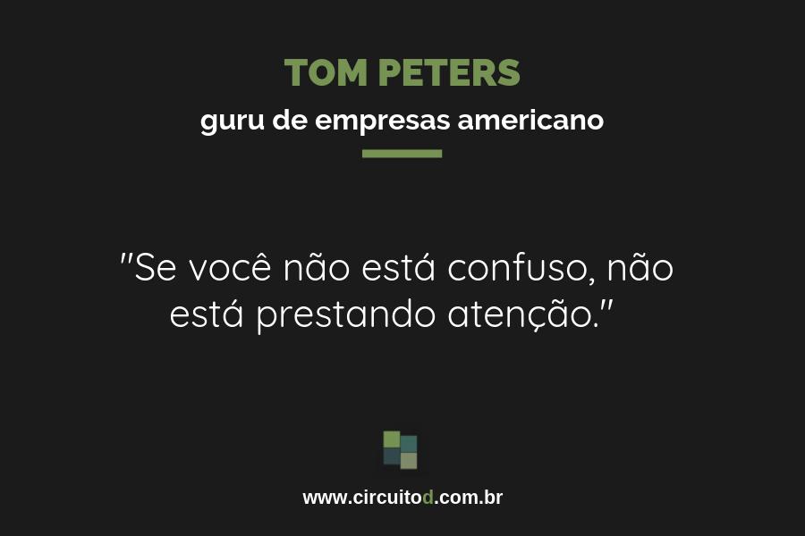 Frases sobre o mundo atual: Tom Peters