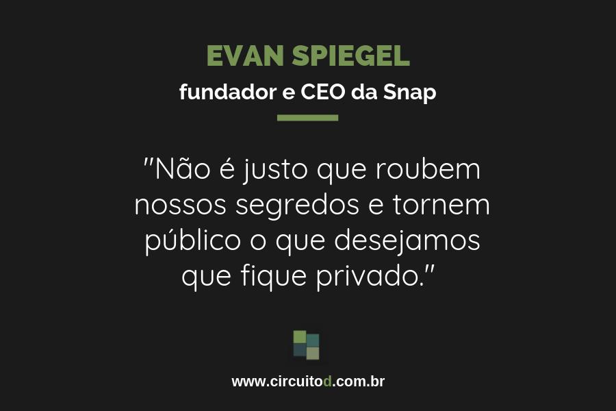 Frase de Evan Spiegel, da Snap, sobre privacidade