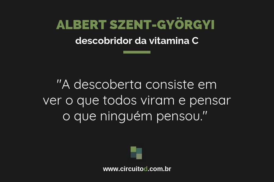 Frase de Albert Szent-Gyorgyi sobre Ciência e descoberta