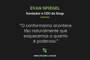 Frase de Evan Spiegel, da Snap, sobre conformismo
