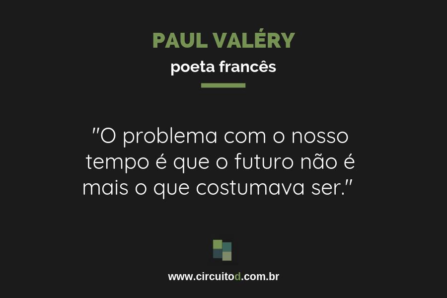 Frase de Paul Valéry sobre o futuro