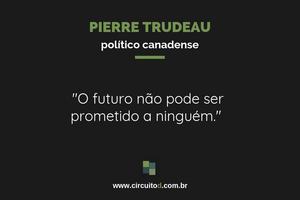 Frase de Pierre Trudeau sobre o futuro