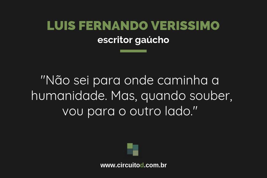 Frase de Luis Fernando Verissimo sobre humanidade