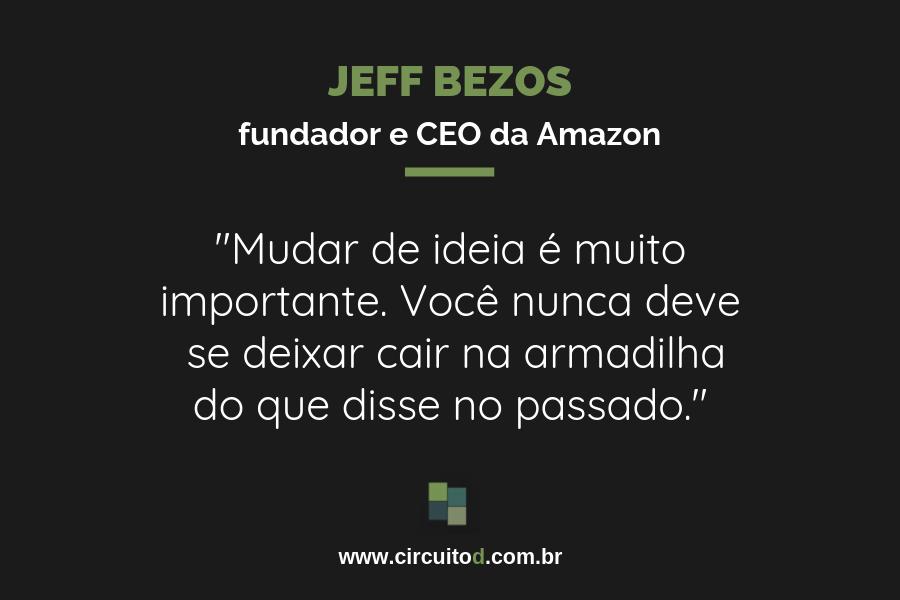 Frase de Jeff Bezos sobre mudar de ideia