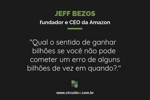 Frase de Jeff Bezos sobre a vantagem de ser bilionário e poder fracassar