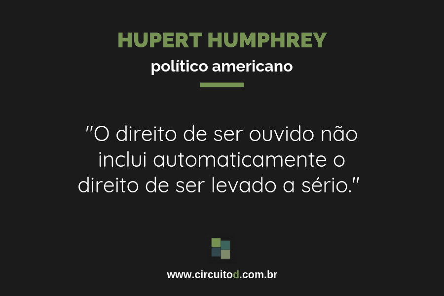 Frase sobre o direito de ser ouvido de Hupert Humphrey