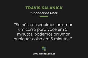 Frase de Travis Kalanick sobre potencial do Uber