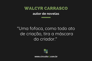 Frases sobre fofoca de Walcyr Carrasco