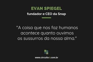 Frase de Evan Spiegel, da Snap, sobre humanidade