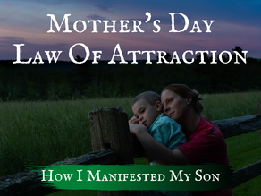 Mother's Day ~ Law of Attraction