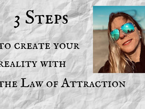 3 Steps to Create Your Own Reality with The Law of Attraction