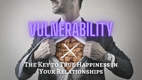Why Should you be Vulnerable?  The Key to True Happiness in Relationships