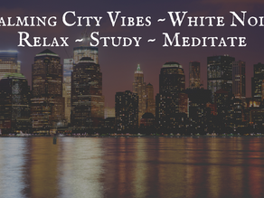 Calming City Vibes ~ White Noise   Relax ~Study~Meditate