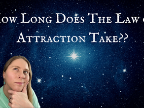 How Long does the Law of Attraction Take?