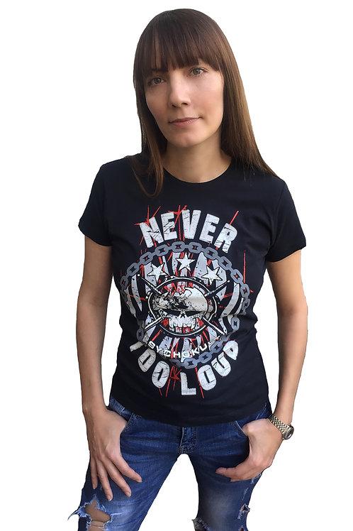 """Never Too Loud"" Ladies T-Shirt"
