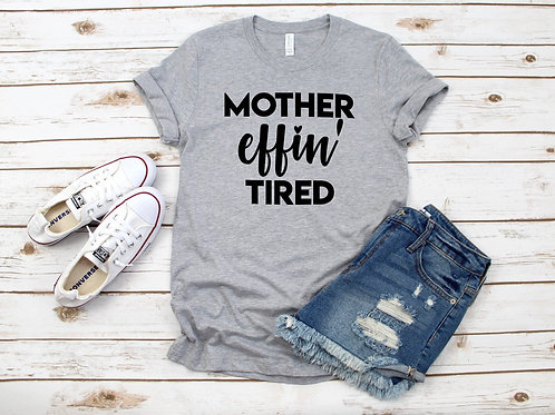 Mother Effin Tired Funny Mom Life T-shirt