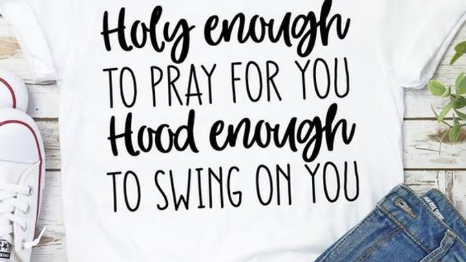 Holy Enough To Pray For You Hood Enough To Swing On You White T-shirt
