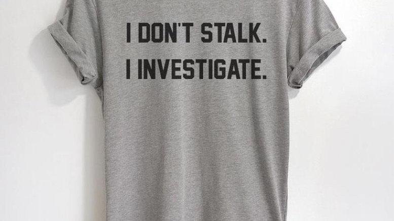 I Don't Stalk I Investigate Funny T-shirt