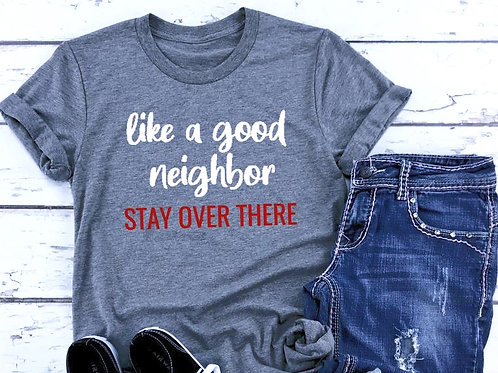 Like A Good Neighbor Stay Over There Funny T-shirt