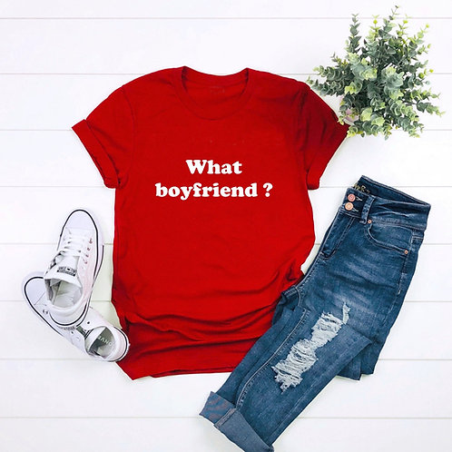 What Boyfriend? Funny Statement T-shirt!