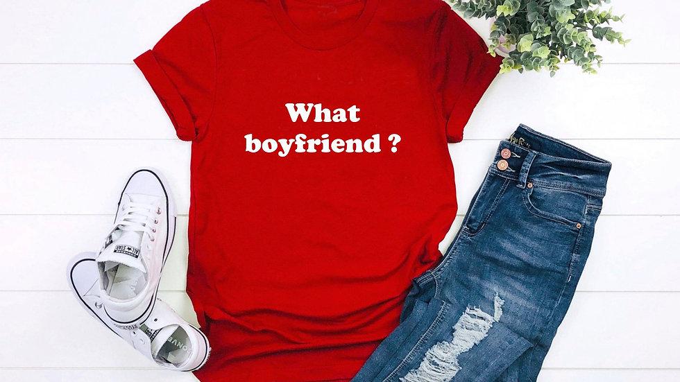 What Boyfriend? Funny Valentines Day T-shirt