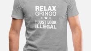 Relax Gringo I Just Look Illegal Funny Statement T-shirt
