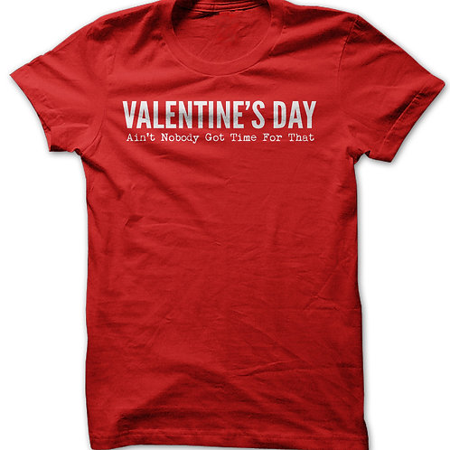 Ain't Nobody Got Time For That Valentines Day Funny T-shirt