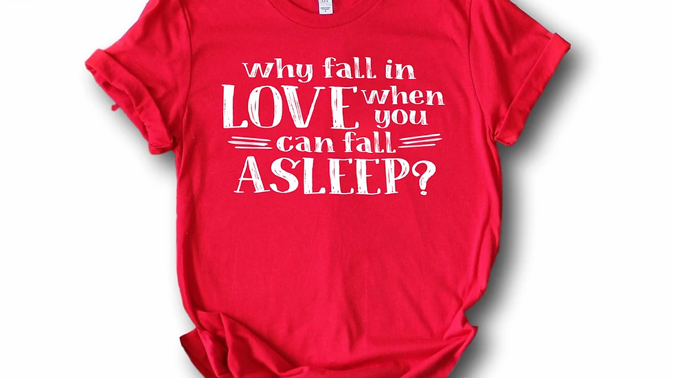 Why Fall In Love Funny Valentines Day T-shirt