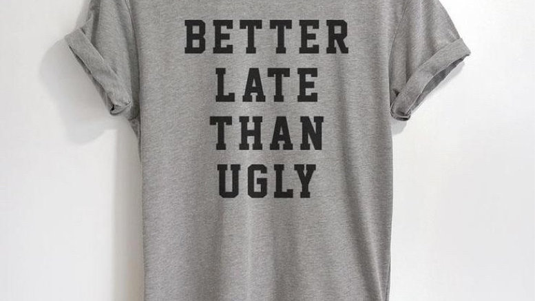 Better Late Than Never Tee Funny Statement T-shirt