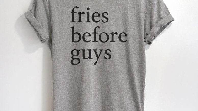 Fries Before Guys Funny T-Shirt