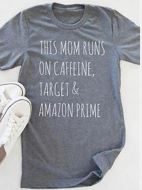 This Mom Runs On Caffeine Target Amazon Prime Funny T-shirt