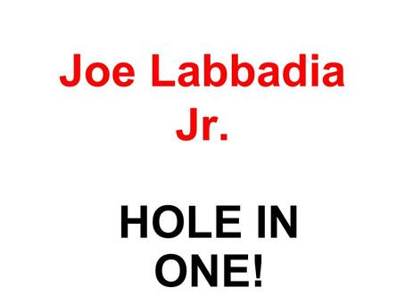 JOE LABBADIA JR'S HOLE IN ONE WINS 50/50