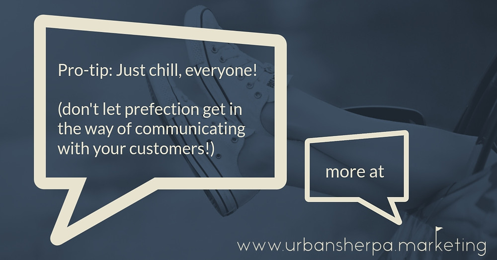 "speech bubble that says, ""don't let perfection get in the way of communicating with your customers"