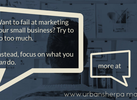 How to fail at small business marketing: try to do ALL the things