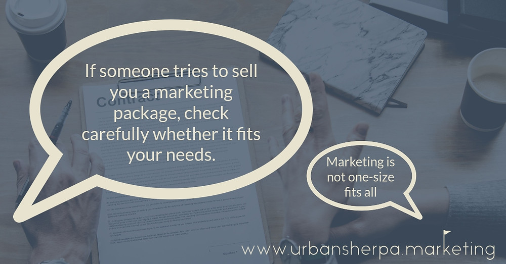 If someone tries to sell you a marketing package, check carefully that it fits your needs.