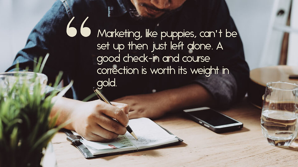 "A man checking a checklist, with the caption, ""Marketing, like puppies, can't be set up then just left alone. A good check-in and course correction is worth its weight in gold."""