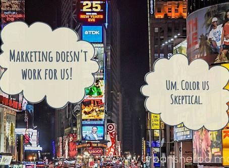 Marketing doesn't work! Or so we've heard.