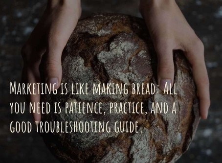 Six quick Marketing troubleshooting tips (or why marketing is like baking bread)