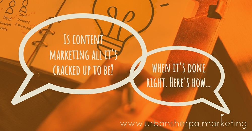 Content marketing IS all it's supposed to be, when it's done right. Here's how.