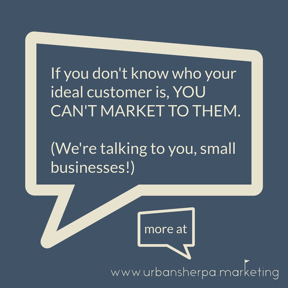 If you don't know who your ideal customer is, you can't market to them. This is super important for small business!