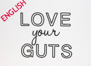 Love your gut - It loves you back - (English Version)