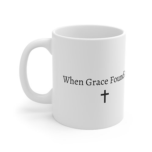 When Grace Found Me Mug - Price includes shipping