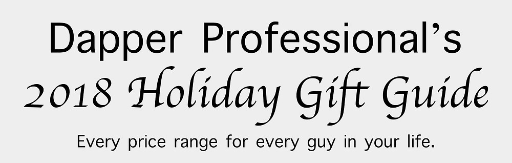 Dapper Professional's 2018 Holiday Gift Guide
