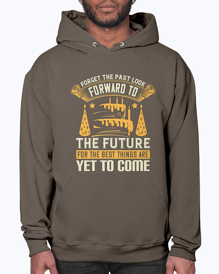 Look Forward to the Future, for the Best Things Are Yet to Come  - Hoodie