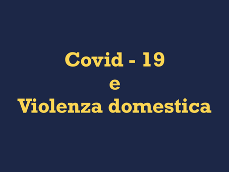 La violenza domestica ai tempi del Covid-19: quando il pericolo si insidia tra le mura domestiche.